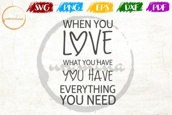 Download Free When You Love What You Have Everything Graphic By Uramina for Cricut Explore, Silhouette and other cutting machines.