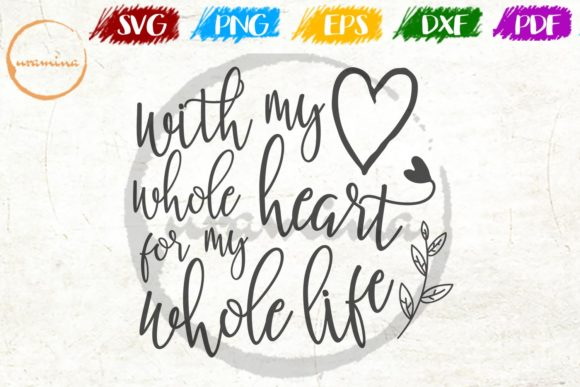 Print on Demand: With My Whole Heart for My Whole Life Graphic Crafts By Uramina