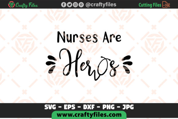 Nurses Are Heros Files Graphic Crafts By Crafty Files