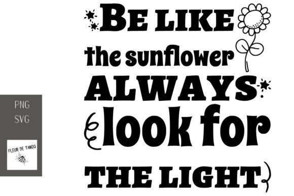Download Free Be Like The Sunflower Always Look Graphic By Fleur De Tango for Cricut Explore, Silhouette and other cutting machines.