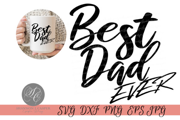 Download Free Best Dad Ever Graphic By Shannon Casper Creative Fabrica for Cricut Explore, Silhouette and other cutting machines.