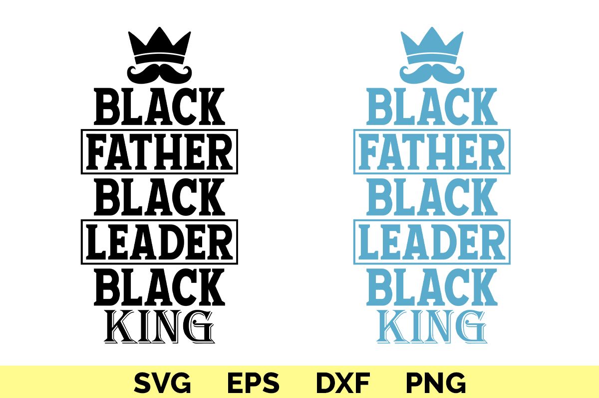 Download Free Black Father Black Leader Black King Graphic By Graphicza for Cricut Explore, Silhouette and other cutting machines.