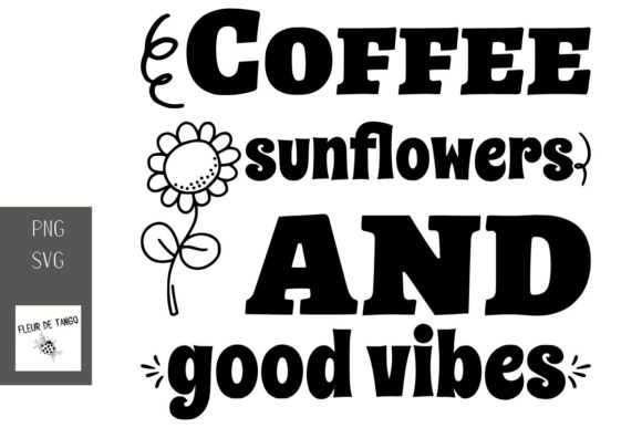 Download Free Coffee Sunflowers And Good Vibes Graphic By Fleur De Tango for Cricut Explore, Silhouette and other cutting machines.