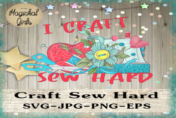 Download Free Craft Sew Hard Graphic By Magickal Girls Michelle S Myths for Cricut Explore, Silhouette and other cutting machines.