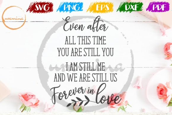 Download Free Even After All This Time You Are Still Graphic By Uramina for Cricut Explore, Silhouette and other cutting machines.