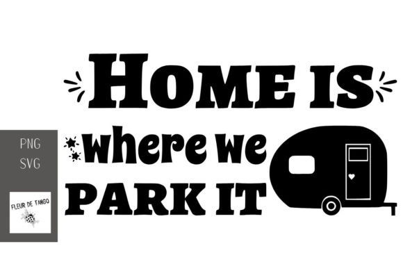 Download Free Home Is Where We Park It Graphic By Fleur De Tango Creative for Cricut Explore, Silhouette and other cutting machines.