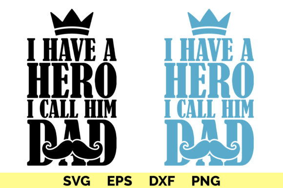 Download Free I Have A Hero I Call Him Dad Father S Day Graphic By Graphicza for Cricut Explore, Silhouette and other cutting machines.