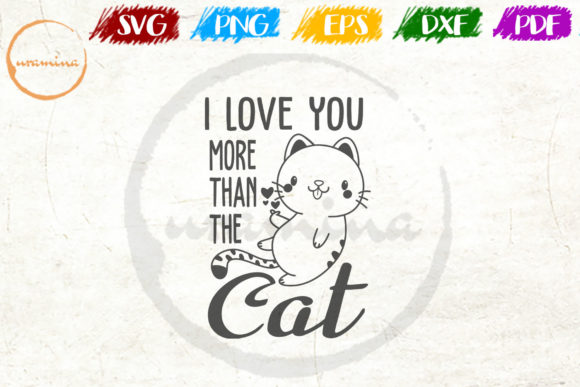 Download Free I Love You More Than The Cat Graphic By Uramina Creative Fabrica for Cricut Explore, Silhouette and other cutting machines.