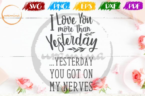 Download Free I Love You More Than Yesterday Graphic By Uramina Creative Fabrica for Cricut Explore, Silhouette and other cutting machines.