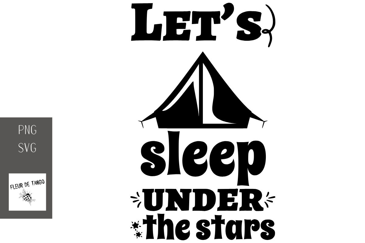 Download Free Let S Sleep Under The Stars Graphic By Fleur De Tango Creative for Cricut Explore, Silhouette and other cutting machines.