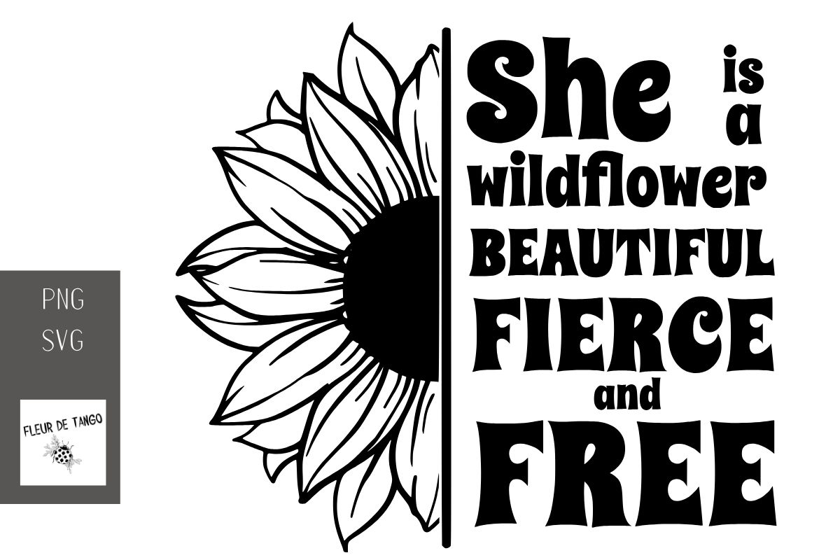 Download Free She Is A Wildflower Beautiful Fierce Graphic By Fleur De Tango for Cricut Explore, Silhouette and other cutting machines.