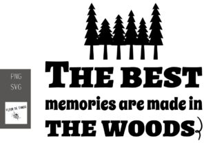 Download Free The Best Memories Are Made In The Woods Graphic By Fleur De for Cricut Explore, Silhouette and other cutting machines.