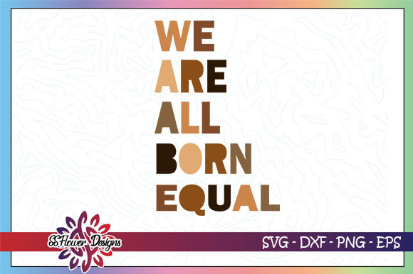 Download Free We Are All Born Equal Equality Graphic By Ssflower Creative for Cricut Explore, Silhouette and other cutting machines.