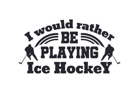 I Would Rather Be Playing Ice Hockey Sports Craft Cut File By Creative Fabrica Crafts
