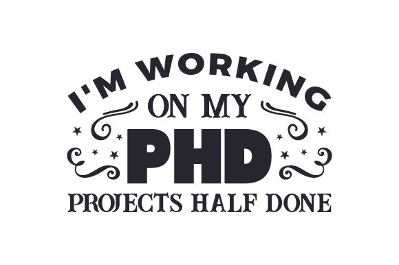 I'm Working on My PhD - Projects Half Done Quotes Craft Cut File By Creative Fabrica Crafts - Image 1