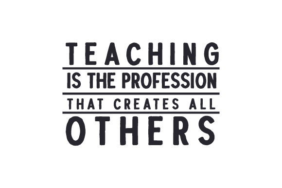Download Free Teaching Is The Profession That Creates All Others Svg Cut File SVG Cut Files