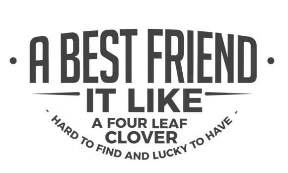 Download Free A Best Friend It Like A Four Leaf Clover Graphic By Baraeiji for Cricut Explore, Silhouette and other cutting machines.