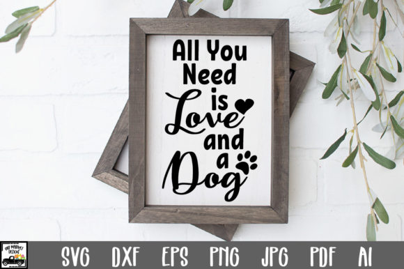 Download Free All You Need Is Love And A Dog File Graphic By Oldmarketdesigns Creative Fabrica for Cricut Explore, Silhouette and other cutting machines.