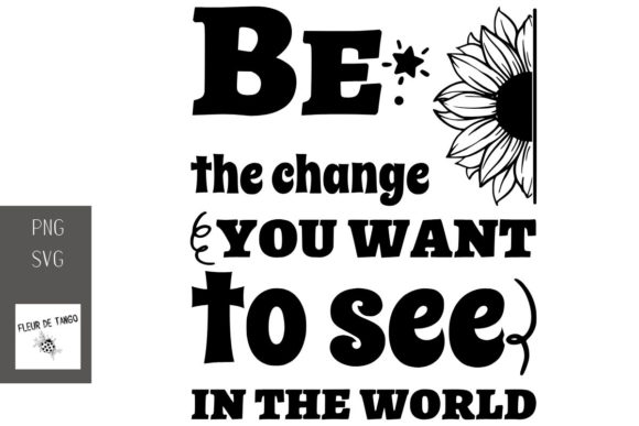 Download Free Be The Change You Want To See In The Wor Graphic By Fleur De Tango Creative Fabrica for Cricut Explore, Silhouette and other cutting machines.