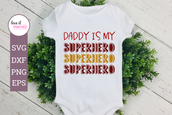 Download Free Daddy Is My Superhero File Graphic By Love It Mirrored for Cricut Explore, Silhouette and other cutting machines.