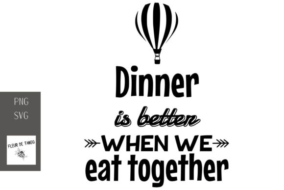 Download Free Dinner Is Better Whe We Eat Together Graphic By Fleur De Tango for Cricut Explore, Silhouette and other cutting machines.