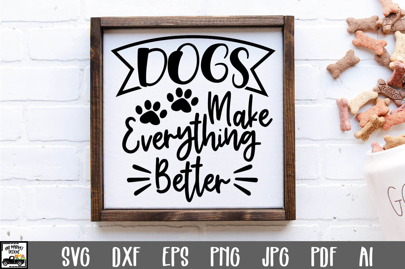 Download Free Dogs Make Everything Better Cut File Graphic By Oldmarketdesigns for Cricut Explore, Silhouette and other cutting machines.