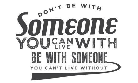 Download Free Don T Be With Someone You Can Live With Graphic By Baraeiji for Cricut Explore, Silhouette and other cutting machines.