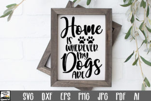 Print on Demand: Home is Wherever My Dogs Are File Graphic Crafts By oldmarketdesigns