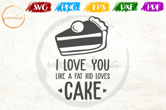 Download Free I Love You Like A Fat Kid Loves Cake Graphic By Uramina for Cricut Explore, Silhouette and other cutting machines.