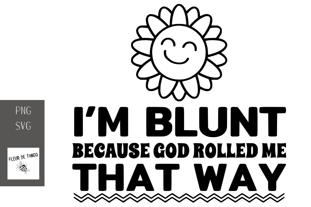 Download Free I M Blunt Because God Rolled Me That Way Graphic By Fleur De for Cricut Explore, Silhouette and other cutting machines.