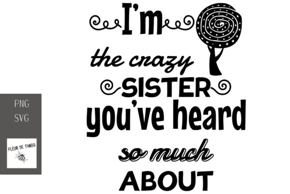 Download Free I M The Crazy Sister You Ve Heard Graphic By Fleur De Tango for Cricut Explore, Silhouette and other cutting machines.