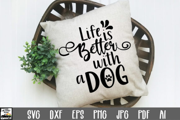 Download Free Life Is Better With A Dog Cut File Graphic By Oldmarketdesigns for Cricut Explore, Silhouette and other cutting machines.