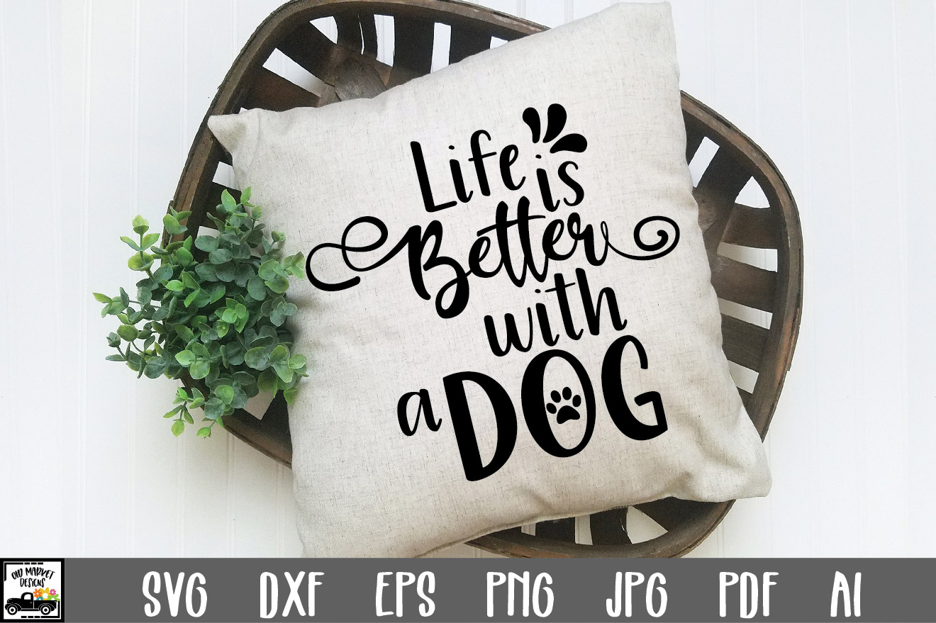 Download Free Life Is Better With A Dog Cut File Graphic By Oldmarketdesigns Creative Fabrica for Cricut Explore, Silhouette and other cutting machines.