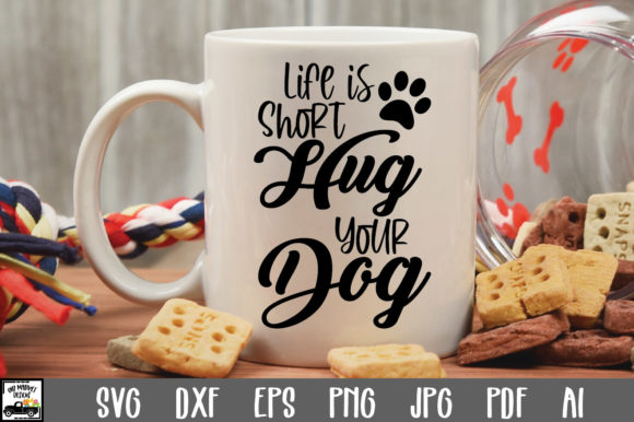 Print on Demand: Life is Short Hug Your Dog Cut File Graphic Crafts By oldmarketdesigns