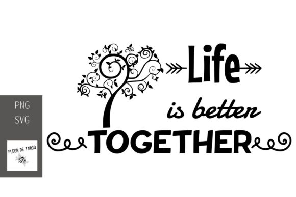Download Free Life Is Better Together Graphic By Fleur De Tango Creative Fabrica for Cricut Explore, Silhouette and other cutting machines.