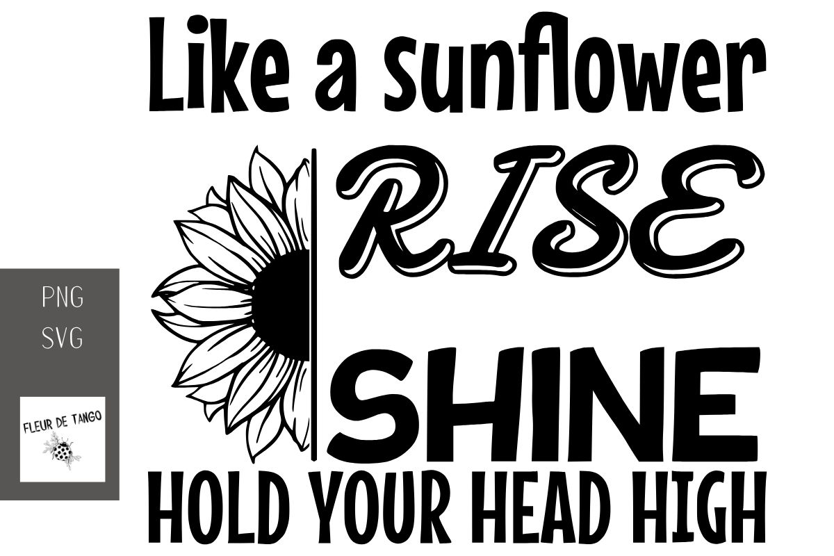 Download Free Like A Sunflower Rise Shine Graphic By Fleur De Tango Creative for Cricut Explore, Silhouette and other cutting machines.