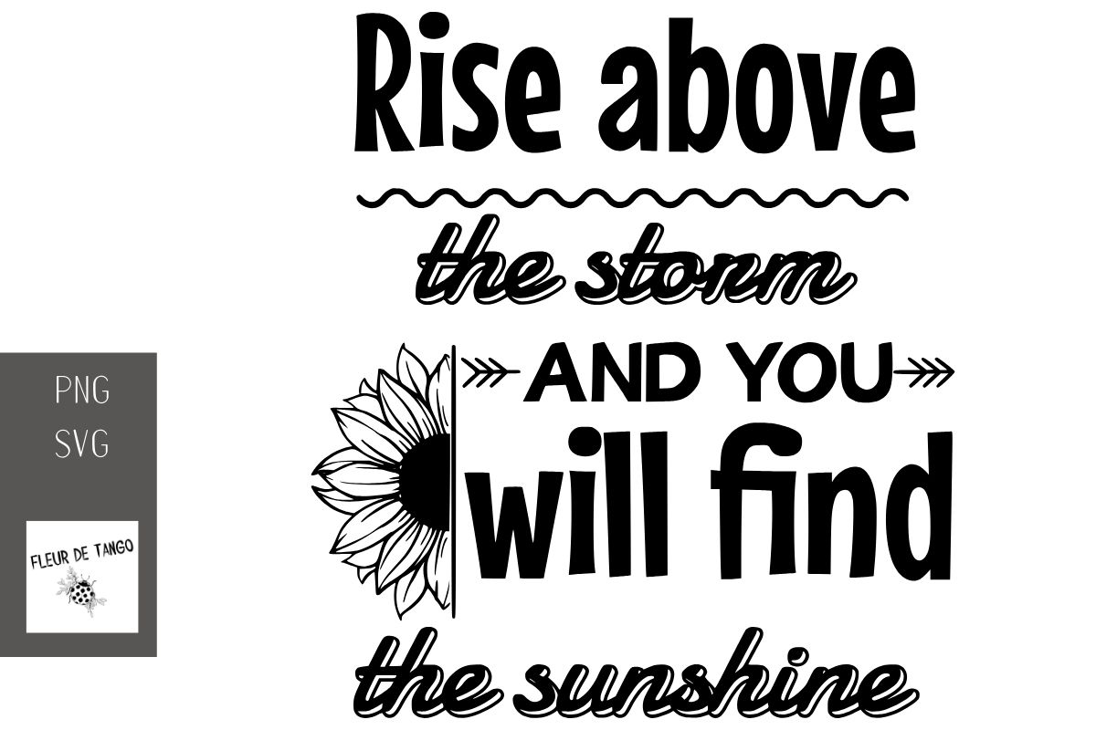 Download Free Rise Above The Storm And You Will Find T Graphic By Fleur De for Cricut Explore, Silhouette and other cutting machines.