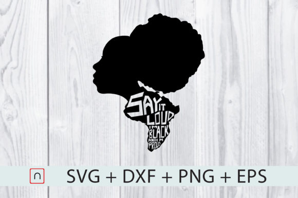 Download Free Say It Loud I M Black Proud Woman Graphic By Novalia Creative Fabrica for Cricut Explore, Silhouette and other cutting machines.