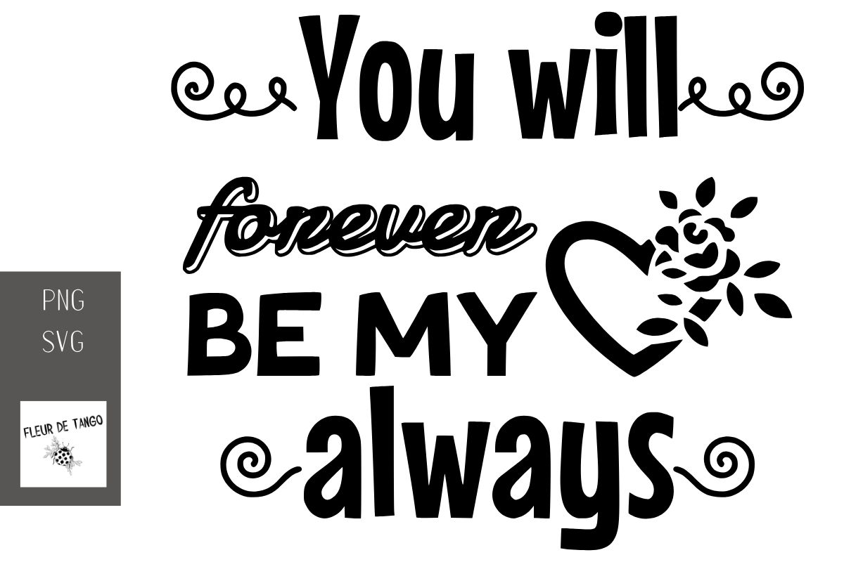 Download Free You Will Forever Be My Always Graphic By Fleur De Tango for Cricut Explore, Silhouette and other cutting machines.