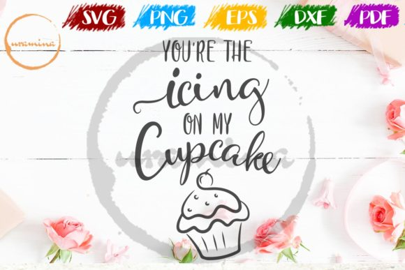 Download Free You Re The Icing On My Cupcake Graphic By Uramina Creative Fabrica for Cricut Explore, Silhouette and other cutting machines.