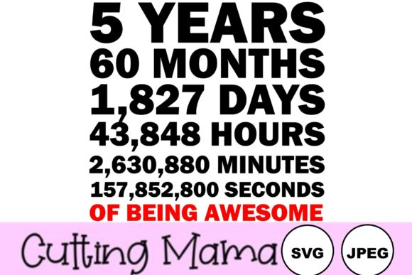 Download Free 5 Years Of Being Awesome Graphic By Cutting Mama Creative Fabrica for Cricut Explore, Silhouette and other cutting machines.