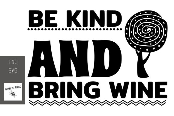 Print on Demand: Be Kind and Bring Wine Graphic Print Templates By Fleur de Tango