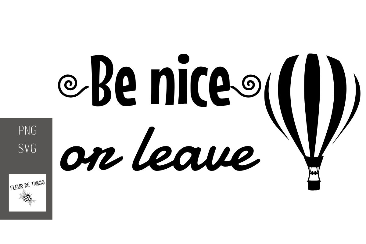 Download Free Be Nice Or Leave Graphic By Fleur De Tango Creative Fabrica for Cricut Explore, Silhouette and other cutting machines.