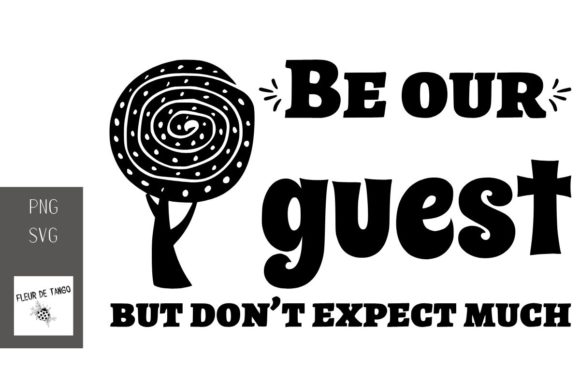 Download Free Be Our Guest But Don T Expect Much Graphic By Fleur De Tango for Cricut Explore, Silhouette and other cutting machines.