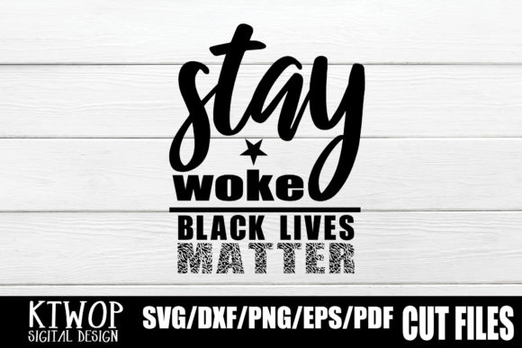 Stay Woke Black Lives Matter Graphic By Ktwop Creative Fabrica