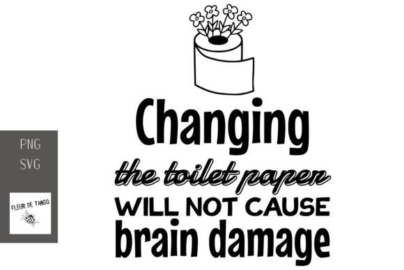 Download Free Changing The Toilet Paper Will Not Cause Graphic By Fleur De for Cricut Explore, Silhouette and other cutting machines.