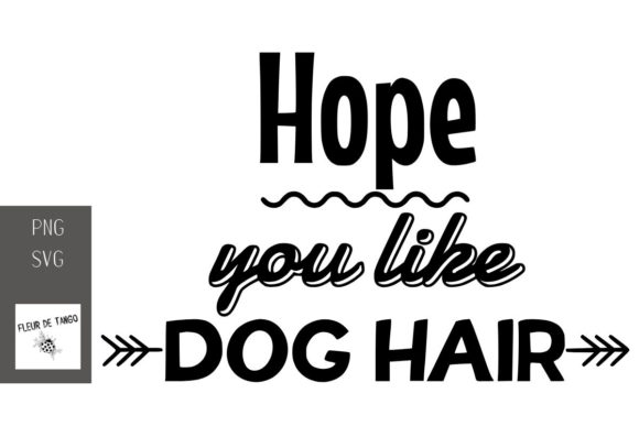 Print on Demand: Hope You Like Dog Hair Graphic Print Templates By Fleur de Tango
