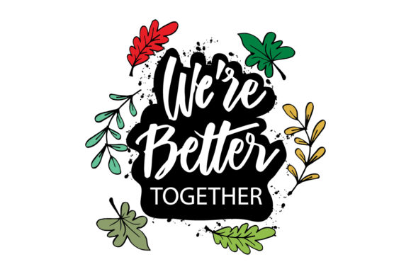 Download Free Quotes Better Together Graphic By Han Dhini Creative Fabrica for Cricut Explore, Silhouette and other cutting machines.