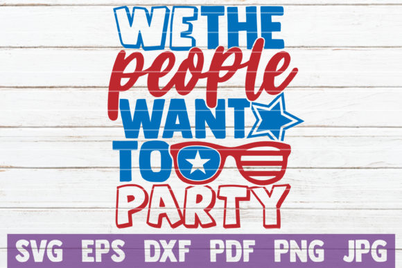 We the People Want to Party Graphic Crafts By MintyMarshmallows
