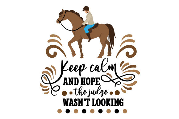 Keep Calm and Hope the Judge Wasn T Looking Horse & Equestrian Craft Cut File By Creative Fabrica Crafts